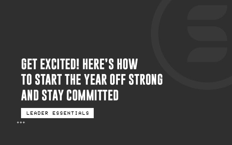 Get Excited! Here's How to Start the Year off Strong and Stay Committed