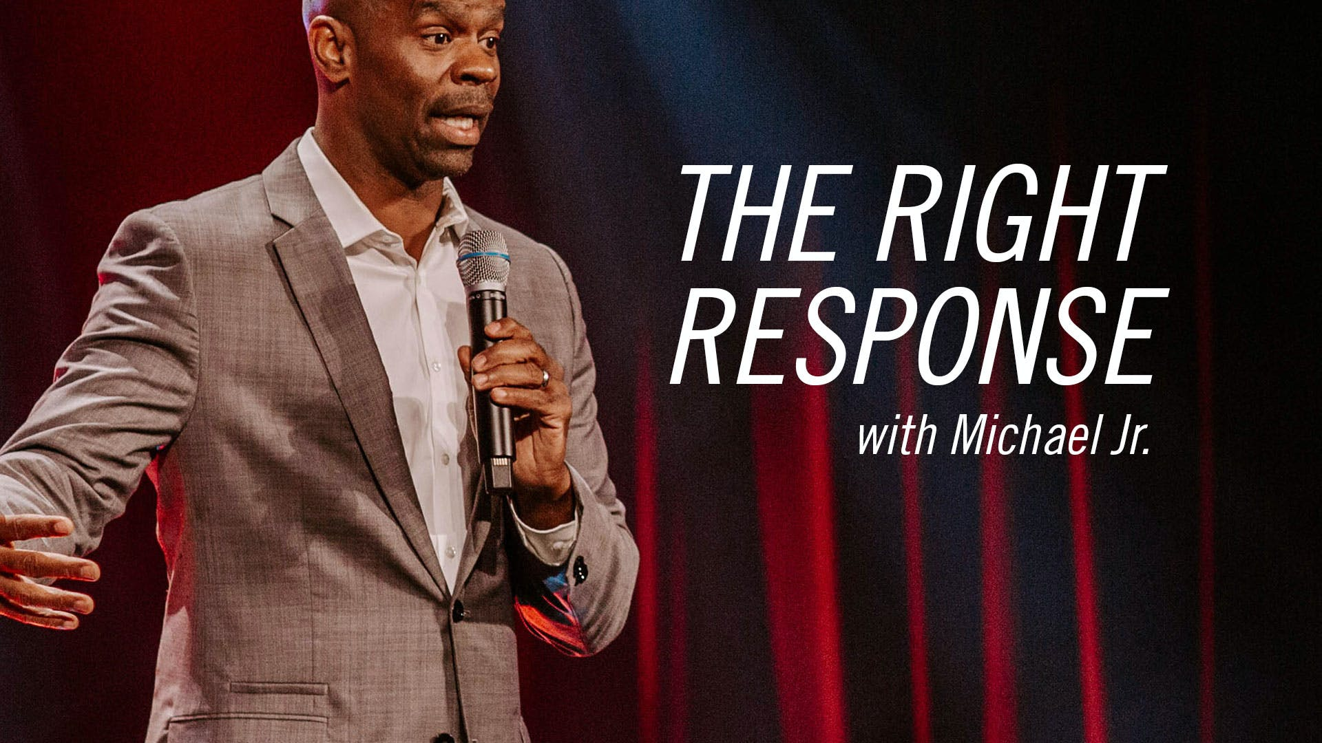The Right Response with Michael Jr.