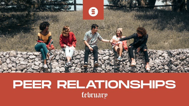 February + March: Peer Relationships