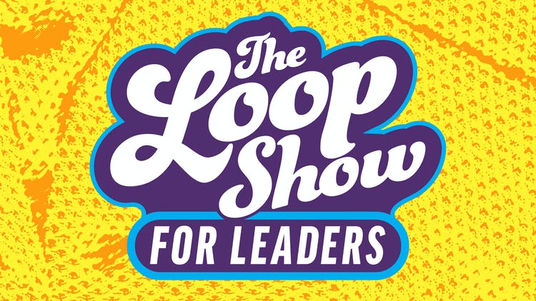 Loop Show for Leaders: What's the Win?
